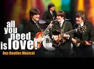 all you need is love! Das Beatles - Musical